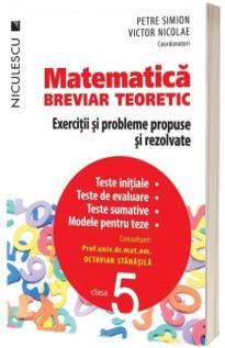 Matematica clasa a V-a. Breviar teoretic cu exercitii si probleme propuse si rezolvate - Editia a 4-a, revizuita si adaugita 2017 (Simion Petre)