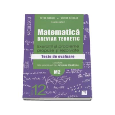 Matematica clasa a XII-a M2. Breviar teoretic cu exercitii si probleme propuse si rezolvate, teste de evaluare - Petre Simion (Editie 2016)