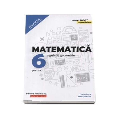 Matematica - CONSOLIDARE 2018 - 2019. Algebra si Geometrie, pentru clasa a VI-a. Partea I. Colectia mate 2000, Editia a VII-a