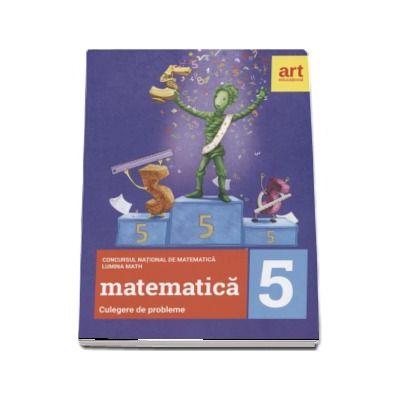 Matematica, culegere de probleme pentru clasa a V-a. Concursul national de matematica Lumina Math