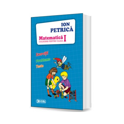 Matematica. Culegere pentru clasa I - Exercitii, probleme, teste (Ion Petrica)