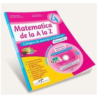 Matematica de la A la Z. Culegere de exercitii si probleme, pentru clasa a IV-a. Contine, culegere multimedia
