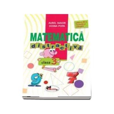 Matematica distractiva, pentru clasa a III-a - Editia a III-a, revizuita si adaugita
