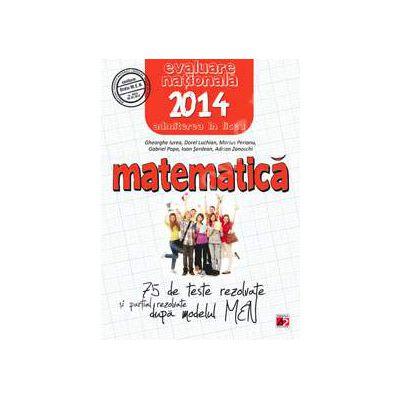 Matematica, evaluarea nationala 2014, pentru clasa a VIII-a. 75 de teste dupa modelul MEN
