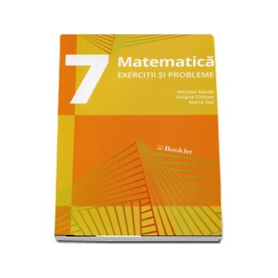 Matematica, exercitii si probleme pentru clasa a VII-a. Editia a II-a (2017)