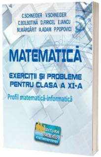 Matematica - exercitii si probleme pentru clasa a XI-a. Profil matematica-informatica