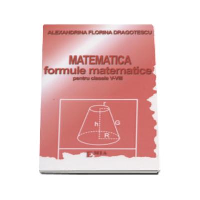 Matematica, formule matematice pentru clasele 5-8 - Alexandrina Florina Dragotescu