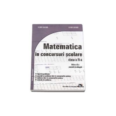 Matematica in concursuri scolare clasa a IV-a (Editia a IX-a, revizuita si adaugita)
