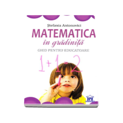 Matematica in gradinita. Ghid pentru educatoare - Stefania Antonovici