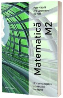 Matematica M2. Ghid pentru pregatirea examenului de Bacalaureat