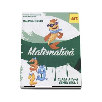 Matematica. Manual pentru clasa a IV-a, semestrul I - Contine editia digitala (Mariana Mogos)