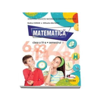 Matematica manual pentru clasa a IV-a, Semestrul I si Semestrul II (contine editie digitala) - Rodica Chiran, Mihaela-Ada Radu
