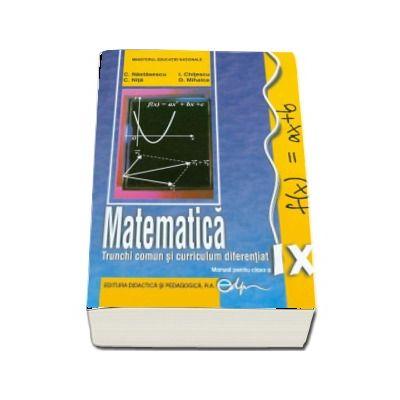 Matematica, manual pentru clasa a IX-a, Trunchi comun+Curriculum diferentiat (Constantin Nastasescu)