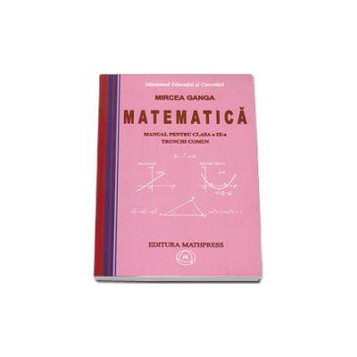 Matematica manual pentru clasa a IX-a trunchi comun - Mircea Ganga
