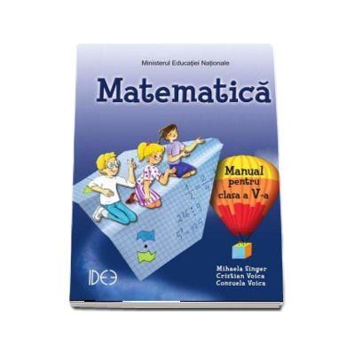 Matematica, manual pentru clasa a V-a. Varianta IDEE - Mihaela Singer (Contine editie digitala)