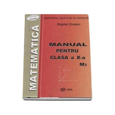 Matematica, manual pentru clasa a X-a M2 - Bogdan Enescu