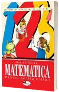 Matematica. Manual pentru clasa I - Rodica Chiran