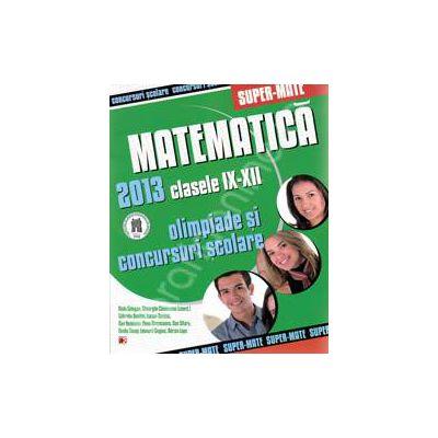 Matematica. Olimpiade si concursuri scolare 2013. Clasele IX-XII
