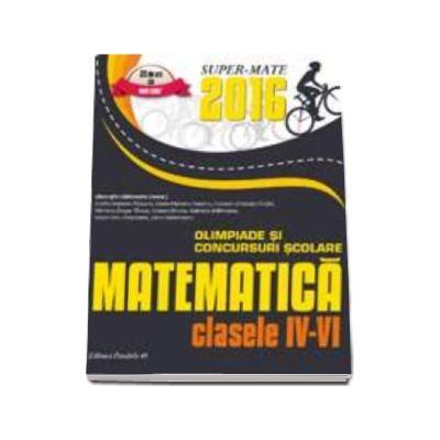 Matematica. Olimpiade si concursuri scolare 2016 - Pentru clasele IV-VI