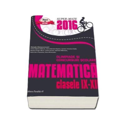 Matematica. Olimpiade si concursuri scolare 2016 - Pentru clasele IX-XII
