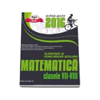 Matematica. Olimpiade si concursuri scolare 2016 - Pentru clasele VII-VIII