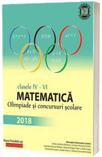 Matematica. Olimpiade si concursuri scolare 2018. Clasele IV-VI