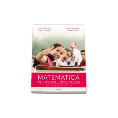 Matematica pe intelesul scolarilor. Auxiliar pentru elevii claselor 3-4 (Genoveva Farca)