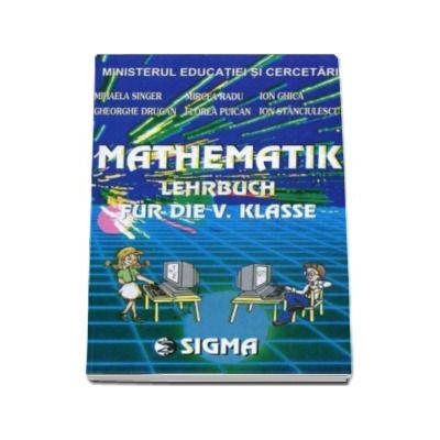 Matematica pentru clasa a V-a (Limba Germana) - Matematik lehrbuch fur die V. klasse
