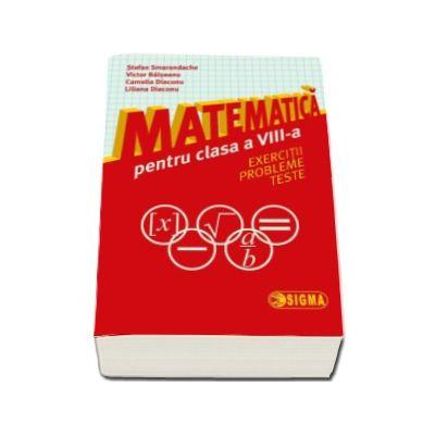 Matematica pentru clasa a VIII-a. Exercitii. Probleme.Teste - Stefan Smarandache