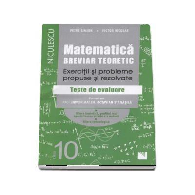 Matematica pentru clasa a X-a. Breviar teoretic cu exercitii si probleme propuse si rezolvate