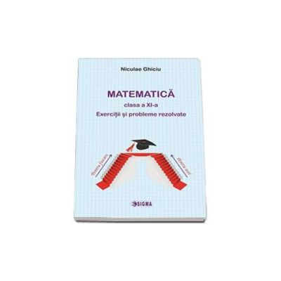 Matematica pentru clasa a XI-a. Exercitii si probleme rezolvate