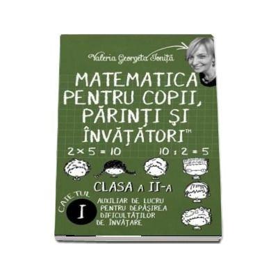 Matematica pentru copii, parinti si invatatori - Auxiliar de lucru clasa a II-a, pentru depasirea dificultatilor de invatare, caietul I