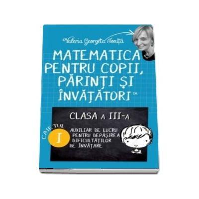 Matematica pentru copii, parinti si invatatori. Clasa a III-a, caietul I