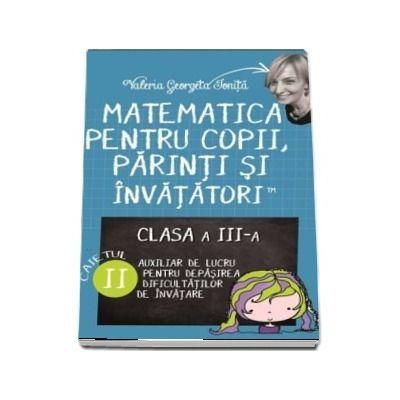 Matematica pentru copii, parinti si invatatori. Clasa a III-a, caietul II