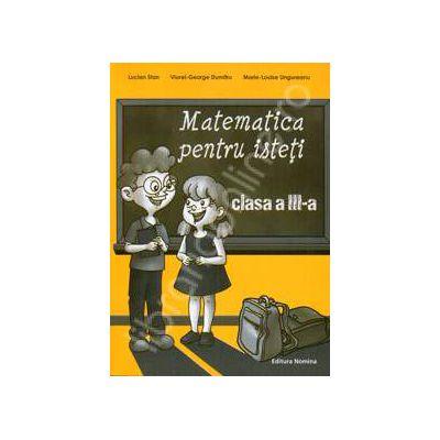 Matematica pentru isteti, clasa a III-a (Ne pregatim pentru concursurile scolare)