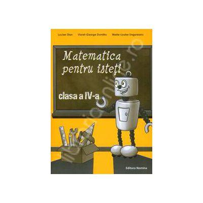 Matematica pentru isteti, clasa a IV-a (Ne pregatim pentru concursurile scolare)