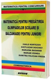 Matematica pentru pregatirea olimpiadelor scolare si balcaniadei pentru juniori. Combinatorica