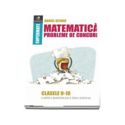 Matematică, probleme de concurs, clasele IX-X. Colectia supermate