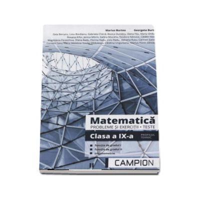 Matematica, probleme si exercitii, teste pentru clasa a IX-a. Profilul tehnic, functia de gradul I, functia de gradul II, trigonometrie - Marius Burtea