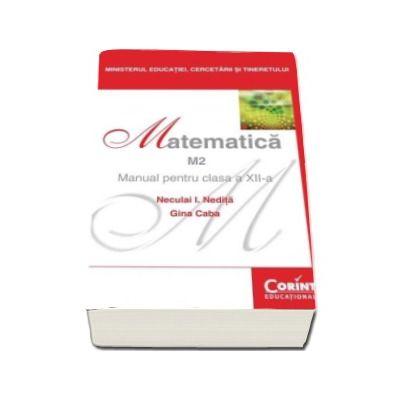 Matematica, profil M2. Manual pentru clasa a XII-a (Neculai I. Nedita, Gina Caba)