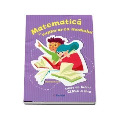 Matematica si explorarea mediului. Caiet de lucru clasa a II-a