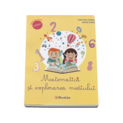 Matematica si explorarea mediului, caiet de lucru pentru clasa I-a ( Cristina Iordache)