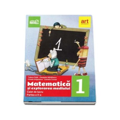 Matematica si explorarea mediului, caiet de lucru pentru clasa I, partea a II-a - Tudora Pitila, Cleopatra Mihailescu (Editie 2017)