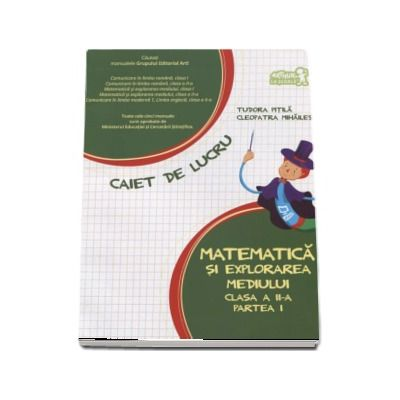 Matematica si explorarea mediului clasa a II-a partea I -(Tudora Pitila si Cleopatra Mihailescu)