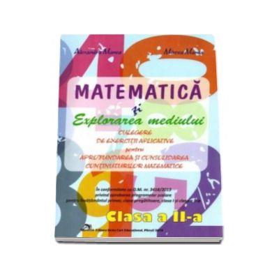 Matematica si explorarea mediului. Culegere de exercitii aplicative pentru aprofundarea si consolidarea continuturilor matematice pentru clasa a II-a