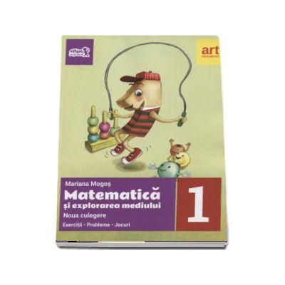 Matematica si explorarea mediului culegere, pentru clasa I - Exercitii - Probleme - Jocuri. Noua culegere (Mariana Mogos)