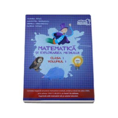 Matematica si explorarea mediului. Manual si caietul elevului pentru clasa I, volumul I (Tudora Pitila)
