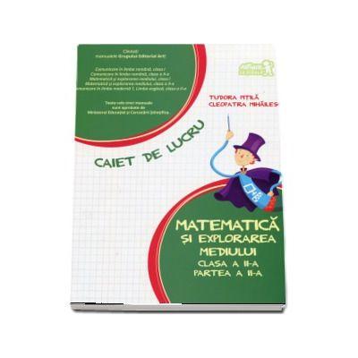 Matematica si explorarea mediului, pentru clasa a II-a. PARTEA a II-a - Caiet de lucru - Tudora Pitila si Cleopatra Mihailescu