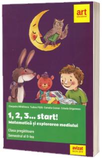 Matematica si explorarea mediului pentru clasa pregatitoare. Semestrul al II-lea. 1, 2, 3... start!