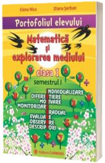 Matematica si explorarea mediului. Portofoliul elevului pentru clasa I, semestrul I - Individualizare, diferentiere, motivare, monitorizare, gradual, evaluare, observare, descriptori